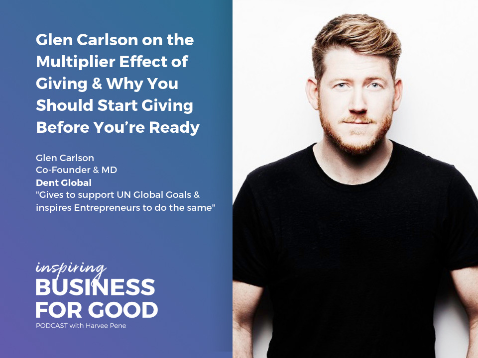 Glen Carlson on the Multiplier Effect of Giving & Why You Should Start Giving Before You're Ready