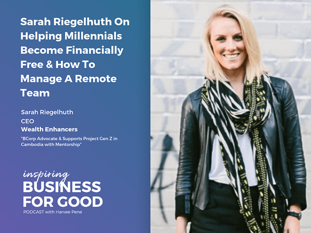 Sarah Riegelhuth On Helping Millennials Become Financially Free & How To Manage A Remote Team