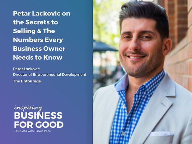 Petar Lackovic on the Secrets to Selling & The Numbers Every Business Owner Needs to Know