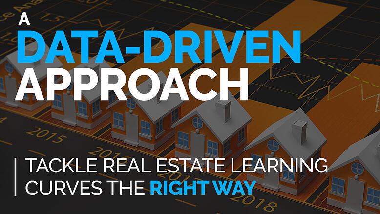 A Data-Driven Approach – Tackle Real Estate Learning Curves The Right Way