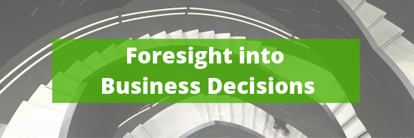 Foresight Into Your Business Decisions