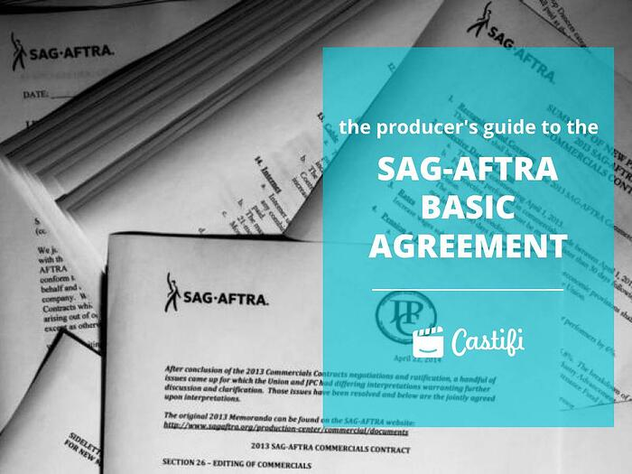 The Producer's Guide To The SAG-AFTRA Basic Agreement