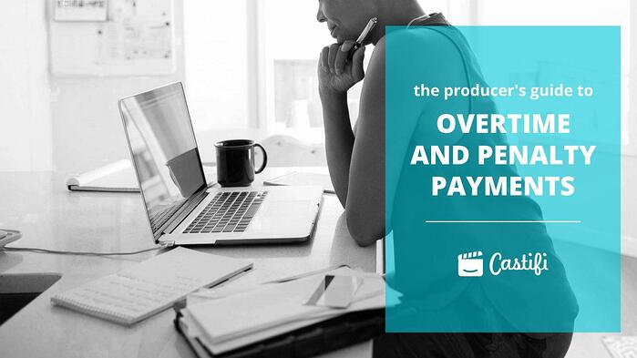 The Producer's Guide To Overtime and Penalty Payments