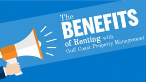 Benefits of Renting with Gulf Coast Property Management