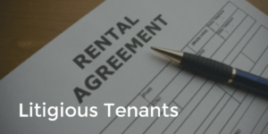 Litigious Tenants — How to Protect Yourself and Your Investment