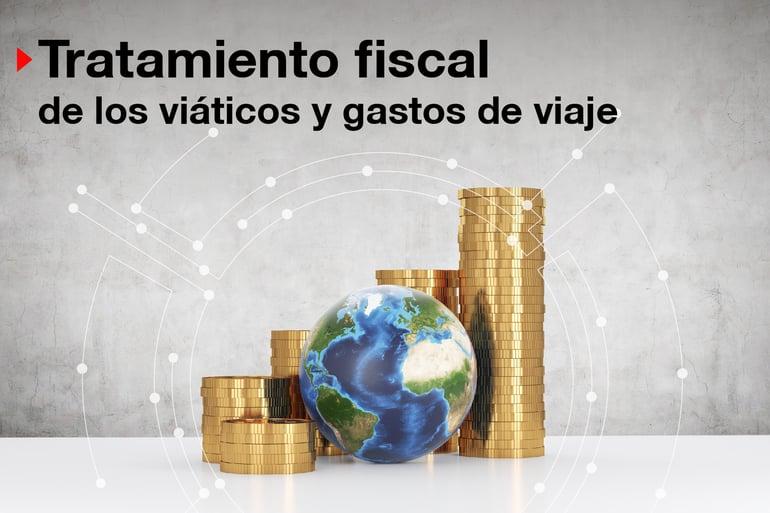 ¿Cómo se manejan fiscalmente los viáticos y gastos de viaje?