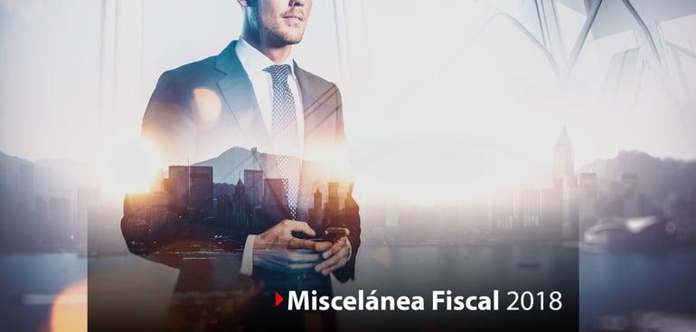 Recuento de los aspectos más importantes de la Resolución Miscelánea Fiscal 2018.
