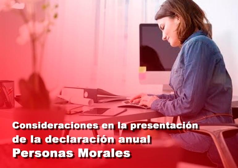 Consideraciones en la presentación de la declaración anual Personas Morales