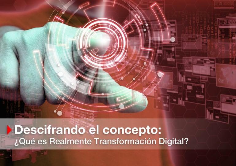 Descifrando el concepto: ¿Qué es realmente Transformación Digital?