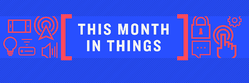 This Month in Things: November 2018