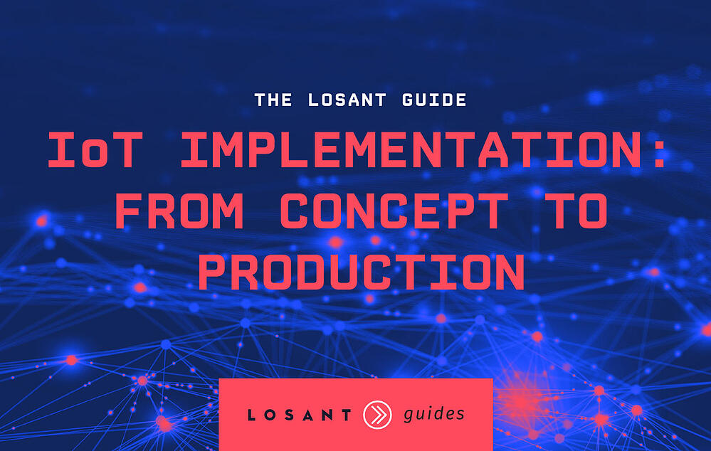 The Losant Guide: IoT Implementation from Concept to Production
