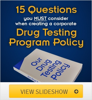 15 Questions You MUST Consider When Creating A Corporate Drug Testing Program Policy
