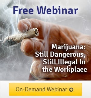 Free Webinar – Marijuana: Still Dangerous, Still Illegal In The Workplace