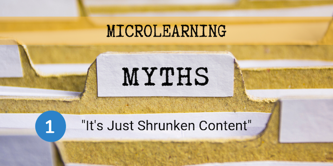 Microlearning Myth One: It's Just Shrunken Content
