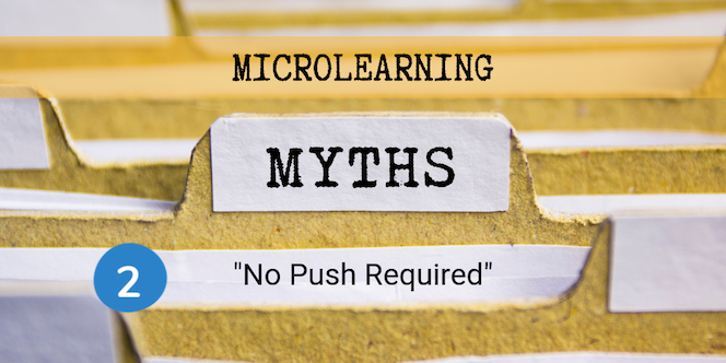 Microlearning Myth 2 - No Push Required-1