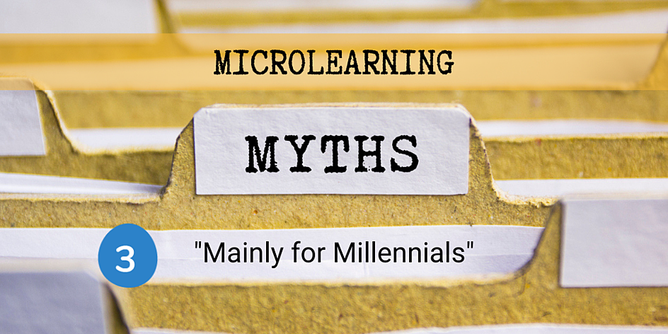 Microlearning Myth 3 - Mainly for Millennials