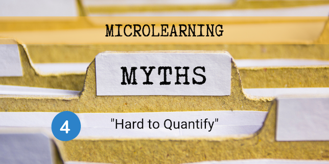 Microlearning Myth 4: Microlearning is Hard to Quantify