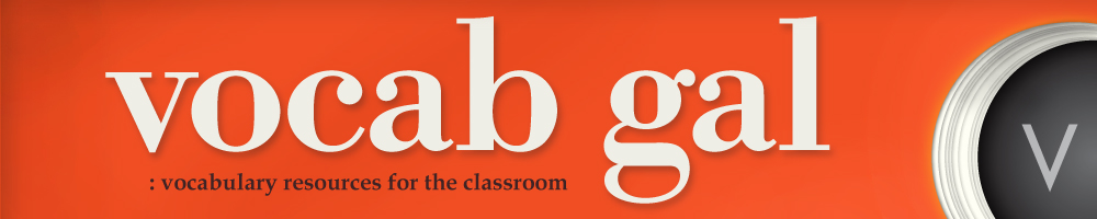 Vocab Gal: vocabulary resources for the classro