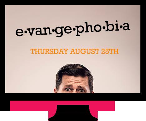 Evangephobia Webinar coming August 25th