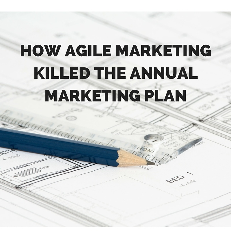 How Agile Marketing Killed the Annual Marketing Plan