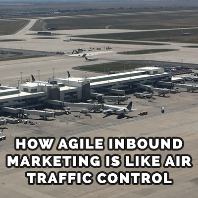 How Agile Inbound Marketing is Like Air Traffic Control