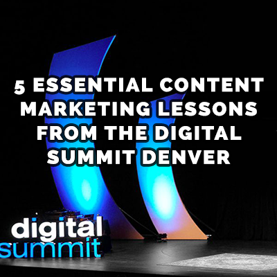 5 Essential Content Marketing Lessons from the Digital Summit Denver