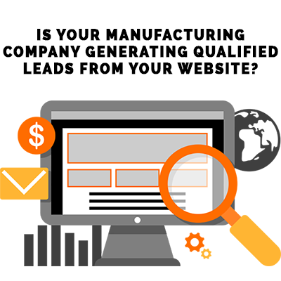 Is Your Manufacturing Company Generating Qualified Leads from Your Website?