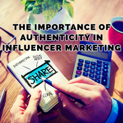 The Importance of Authenticity in Influencer Marketing