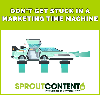 Don't Get Stuck in a Marketing Time Machine