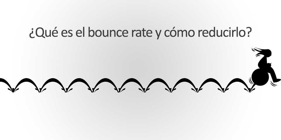 ¿Qué es el bounce rate y cómo reducirlo?