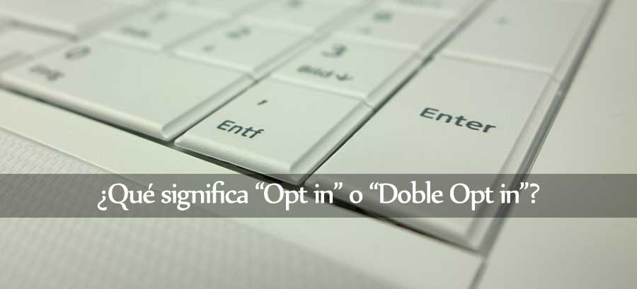 opt in ¿Qué significa Opt in o Doble Opt in?