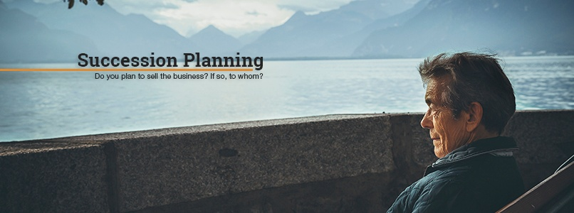 Succession Planning. Do you plan to sell the business? If so, to whom?