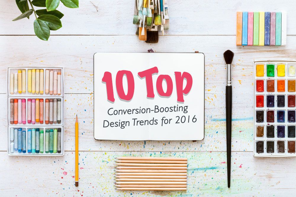 10 Top Conversion-Boosting Design Trends For 2016