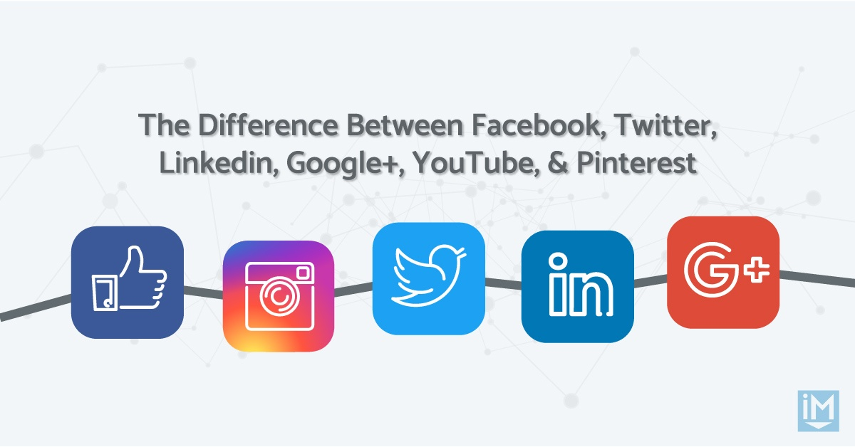 The Difference Between Facebook, Twitter, Linkedin, Google+, YouTube