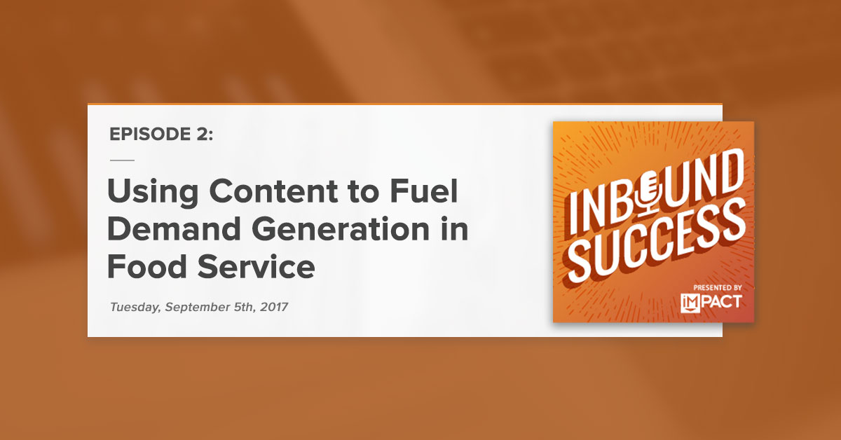 """Using Content to Fuel Demand Generation in Food Service:"" The Inbound Success Podcast Ep. 2 [Show Notes]"