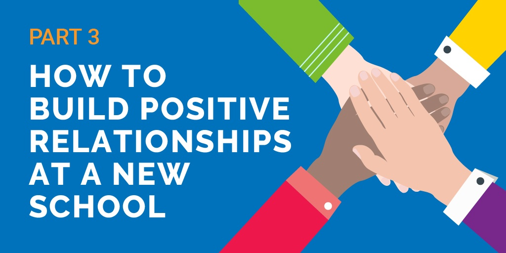 How To Build Positive Relationships At A New School Part 3