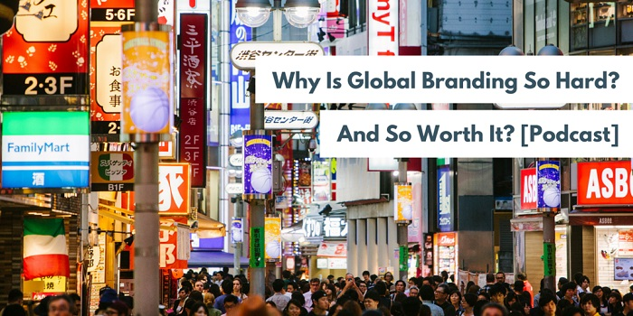 Why Is Global Branding So Hard? And So Worth It? [Podcast] - RWS
