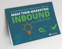 8 Steps Manufacturers Must Take To Make Their Marketing Inbound