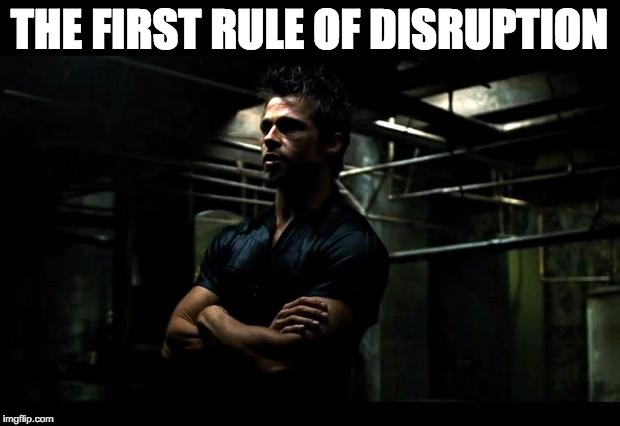 The First Rule Of Disruption