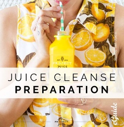 Pre-Juice Cleanse Preparation e-Guide