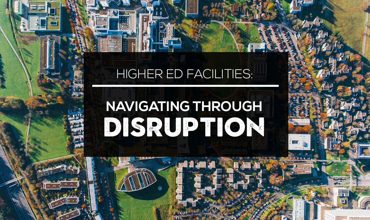 https://cdn2.hubspot.net/hubfs/1564584/A-Higher%20Ed%20Facilities%20Forum/Images/Navigating-Through-Disruption.png