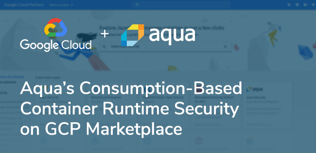 Aqua's Container Runtime Security Solution on GCP Marketplace