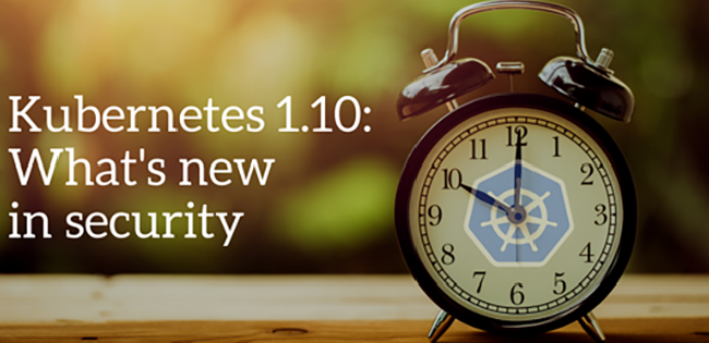 Kubernetes 1 10: What's New in Security