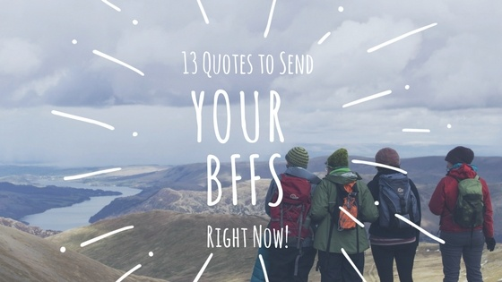 13 Friendship Quotes You'll Want to Send Your Best Friend RIGHT NOW