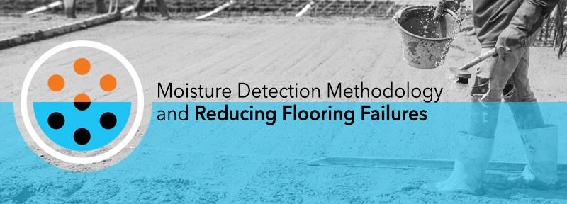 Moisture Detection Methodology and Reducing Flooring Failures