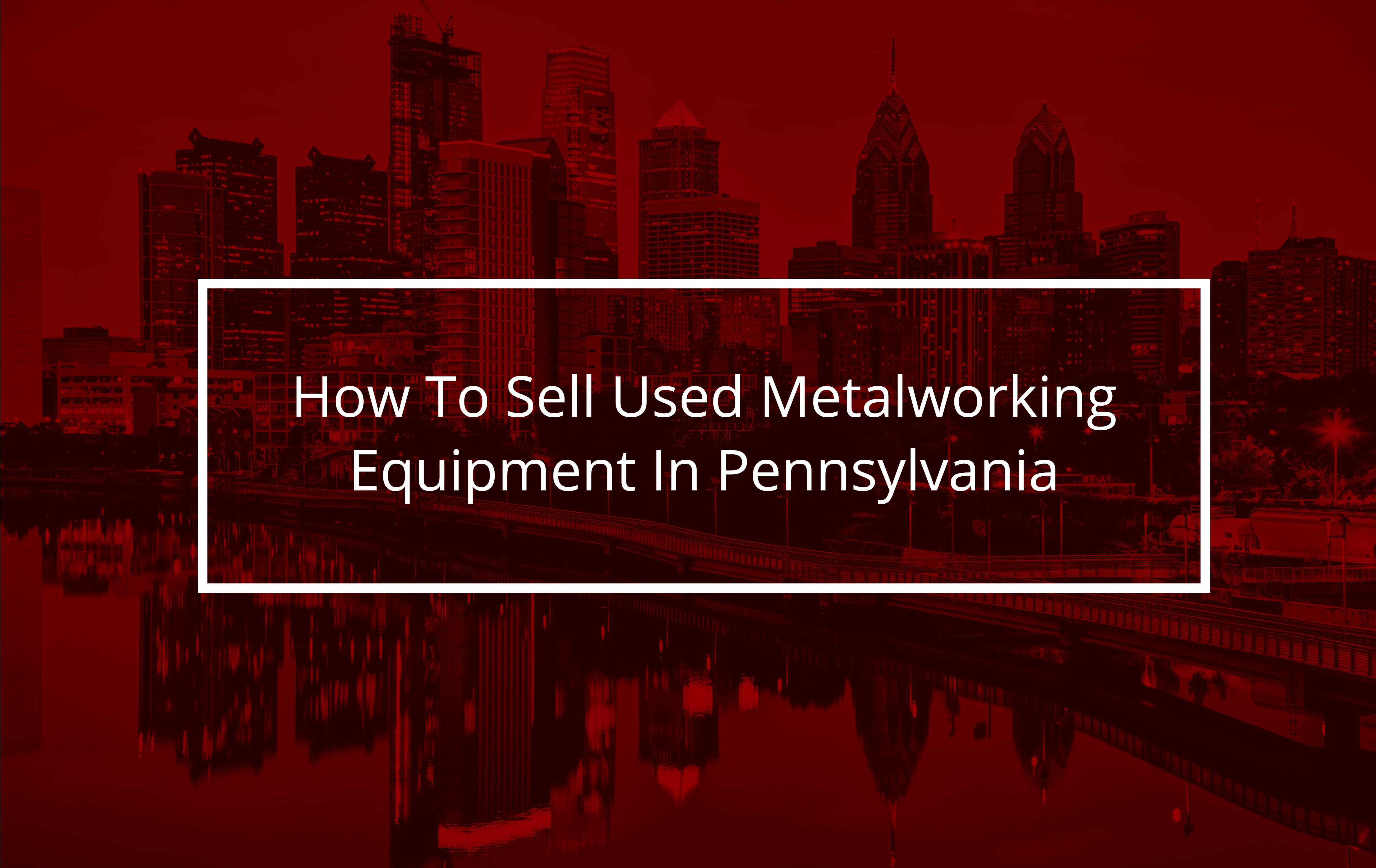 Why Corporations In Pennsylvania Buy and Sell Metalworking Equipment On Aucto