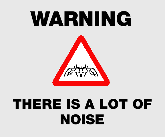 Warning: There is a lot of noise