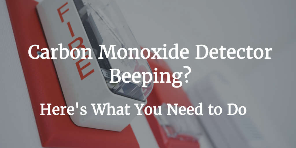 Carbon Monoxide Detector Beeping? Here's What You Need to Do