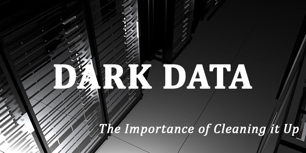The Importance of Cleaning Up Your Dark Data