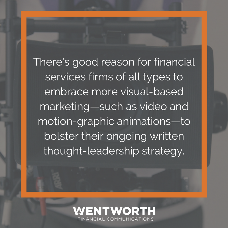 There's good reason for financial services firms of all types to embrace more visual-based marketing—such as video and motion-graphic animations—to bolster their ongoing written thought-leadership strategy.